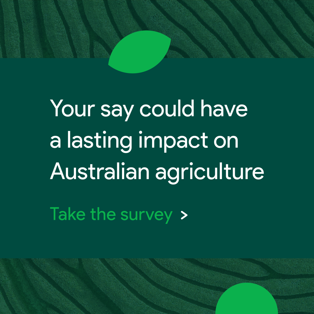 Your say can have a lasting impact on Australian agriculture/ Take the AgriFutures Annual Stakeholder Survey today.